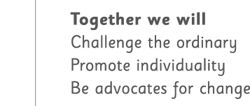 Together we will. Challenge the ordinary. Promote individuality. Be advocates for change.